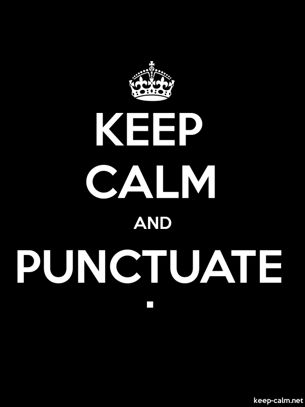 KEEP CALM AND PUNCTUATE . - white/black - Default (600x800)