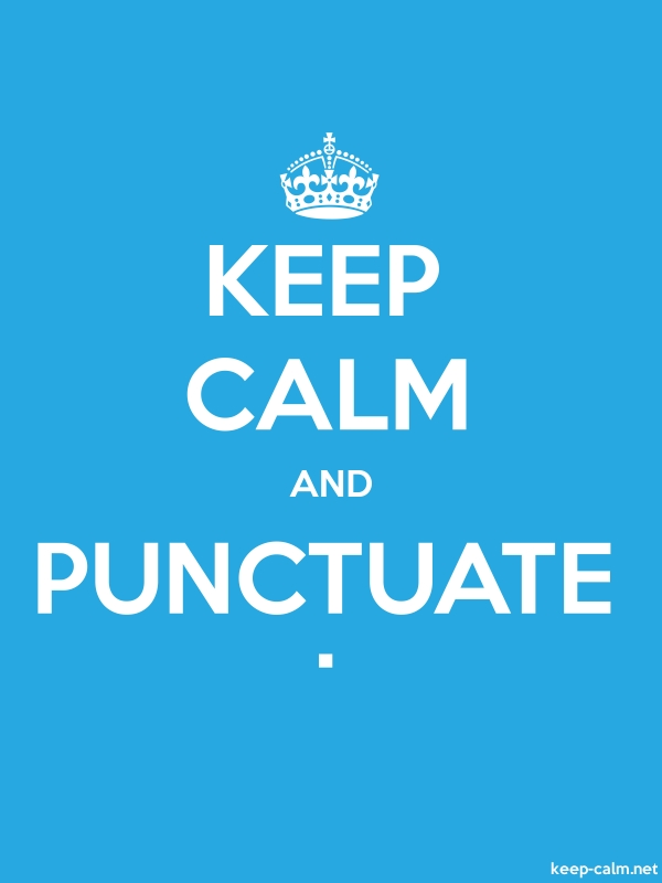KEEP CALM AND PUNCTUATE . - white/blue - Default (600x800)