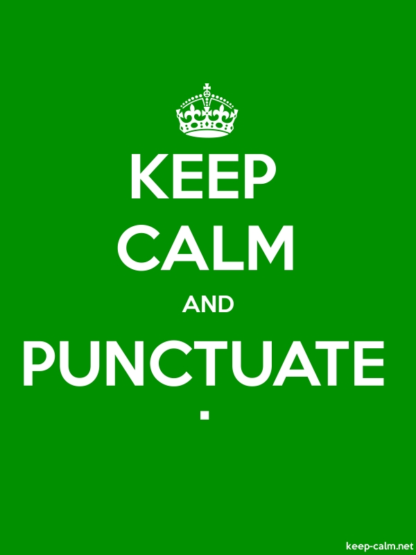 KEEP CALM AND PUNCTUATE . - white/green - Default (600x800)