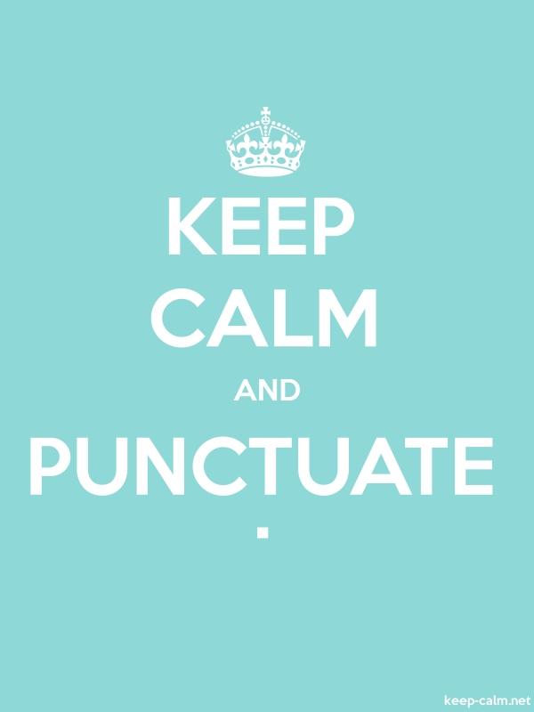 KEEP CALM AND PUNCTUATE . - white/lightblue - Default (600x800)