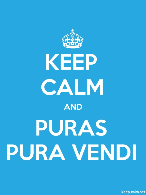 KEEP CALM AND PURAS PURA VENDI - white/blue - Default (600x800)