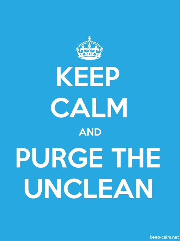 KEEP CALM AND PURGE THE UNCLEAN - white/blue - Default (600x800)