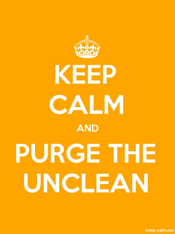 KEEP CALM AND PURGE THE UNCLEAN - white/orange - Default (600x800)