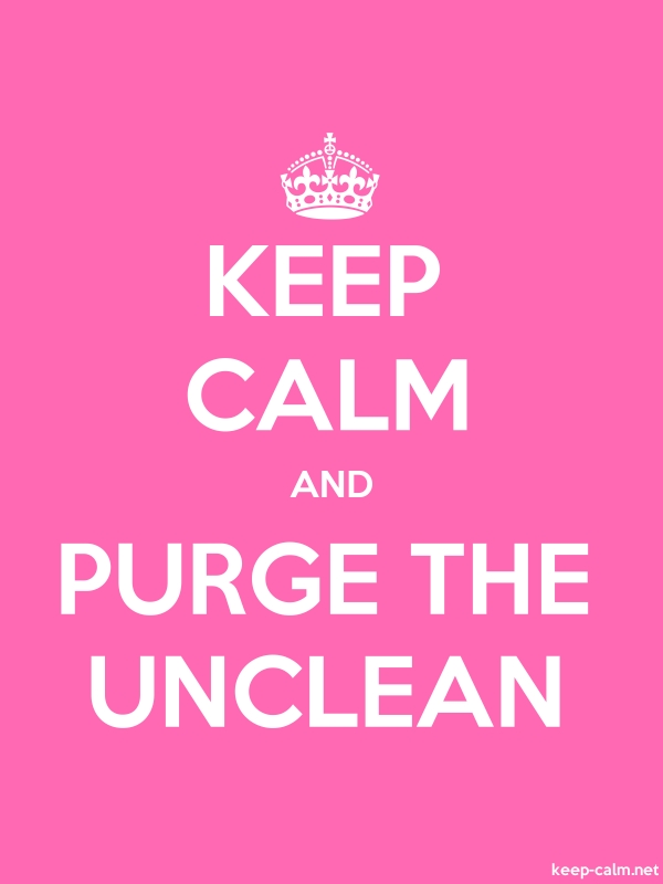 KEEP CALM AND PURGE THE UNCLEAN - white/pink - Default (600x800)