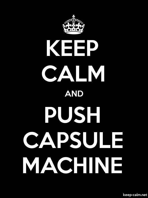 KEEP CALM AND PUSH CAPSULE MACHINE - white/black - Default (600x800)