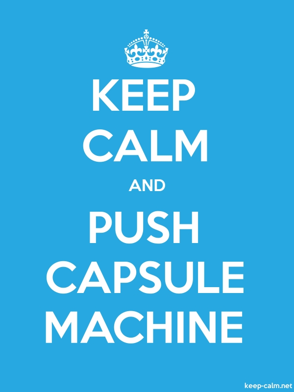 KEEP CALM AND PUSH CAPSULE MACHINE - white/blue - Default (600x800)