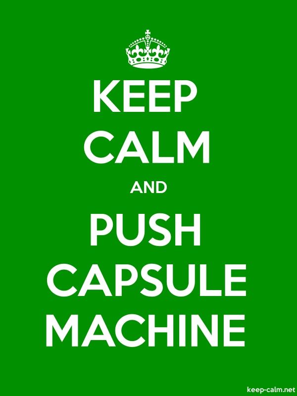 KEEP CALM AND PUSH CAPSULE MACHINE - white/green - Default (600x800)