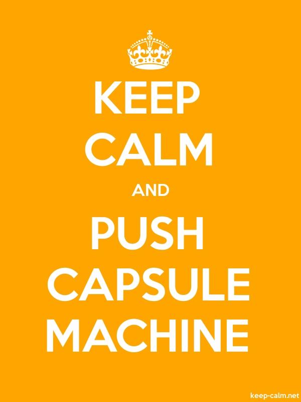 KEEP CALM AND PUSH CAPSULE MACHINE - white/orange - Default (600x800)