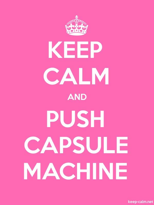 KEEP CALM AND PUSH CAPSULE MACHINE - white/pink - Default (600x800)
