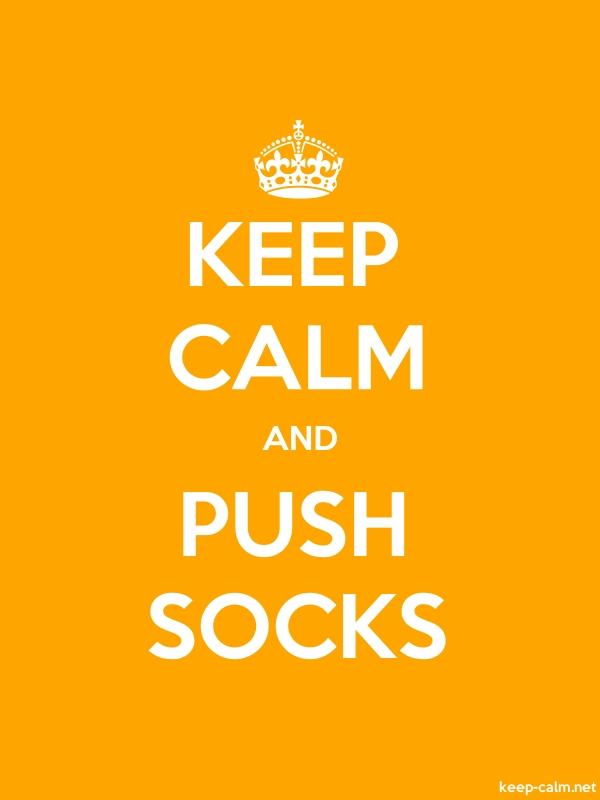 KEEP CALM AND PUSH SOCKS - white/orange - Default (600x800)