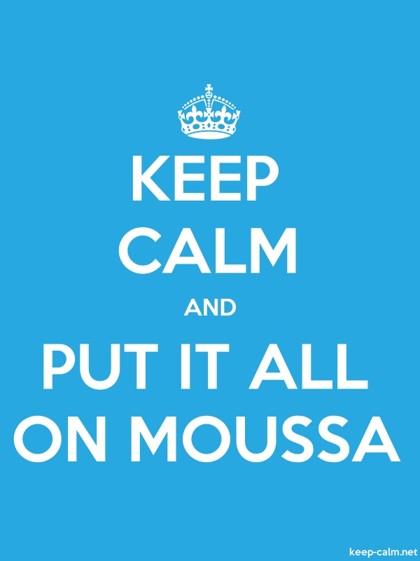 KEEP CALM AND PUT IT ALL ON MOUSSA - white/blue - Default (600x800)