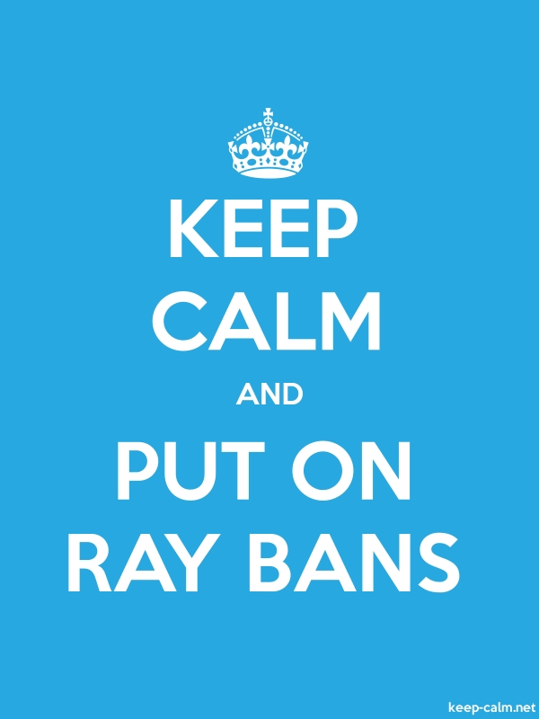 KEEP CALM AND PUT ON RAY BANS - white/blue - Default (600x800)