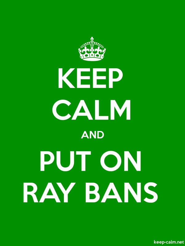 KEEP CALM AND PUT ON RAY BANS - white/green - Default (600x800)