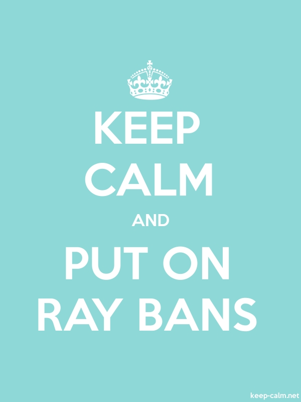 KEEP CALM AND PUT ON RAY BANS - white/lightblue - Default (600x800)