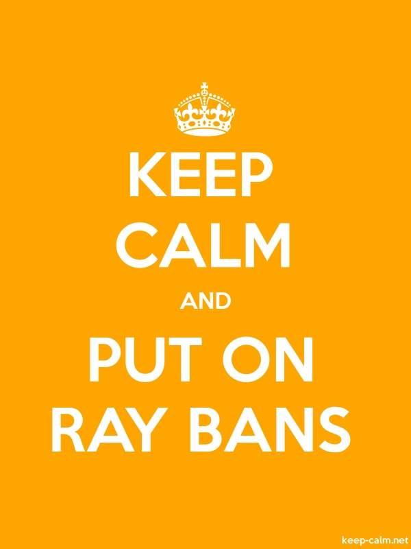 KEEP CALM AND PUT ON RAY BANS - white/orange - Default (600x800)