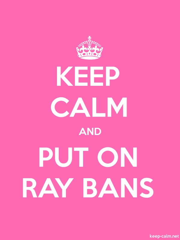 KEEP CALM AND PUT ON RAY BANS - white/pink - Default (600x800)