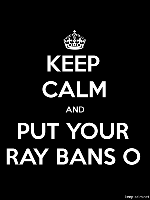 KEEP CALM AND PUT YOUR RAY BANS O - white/black - Default (600x800)