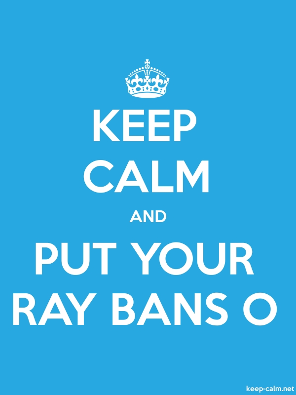 KEEP CALM AND PUT YOUR RAY BANS O - white/blue - Default (600x800)