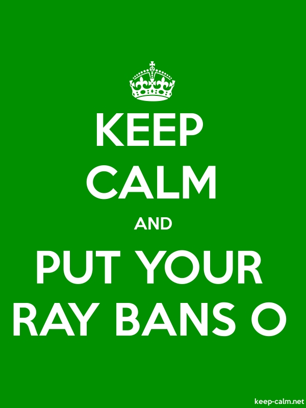 KEEP CALM AND PUT YOUR RAY BANS O - white/green - Default (600x800)