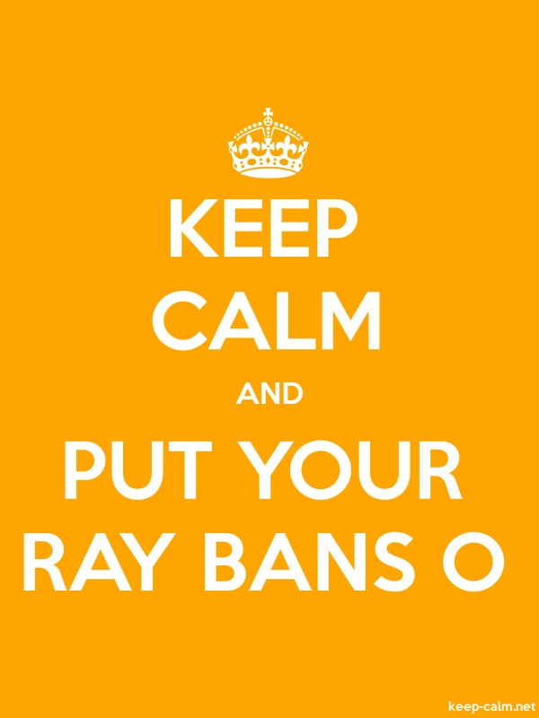 KEEP CALM AND PUT YOUR RAY BANS O - white/orange - Default (600x800)