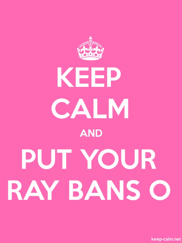 KEEP CALM AND PUT YOUR RAY BANS O - white/pink - Default (600x800)