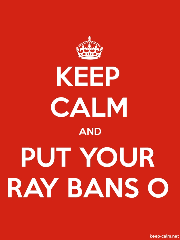 KEEP CALM AND PUT YOUR RAY BANS O - white/red - Default (600x800)
