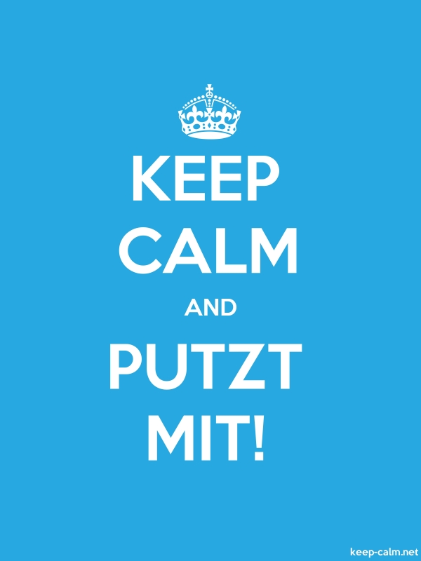 KEEP CALM AND PUTZT MIT! - white/blue - Default (600x800)