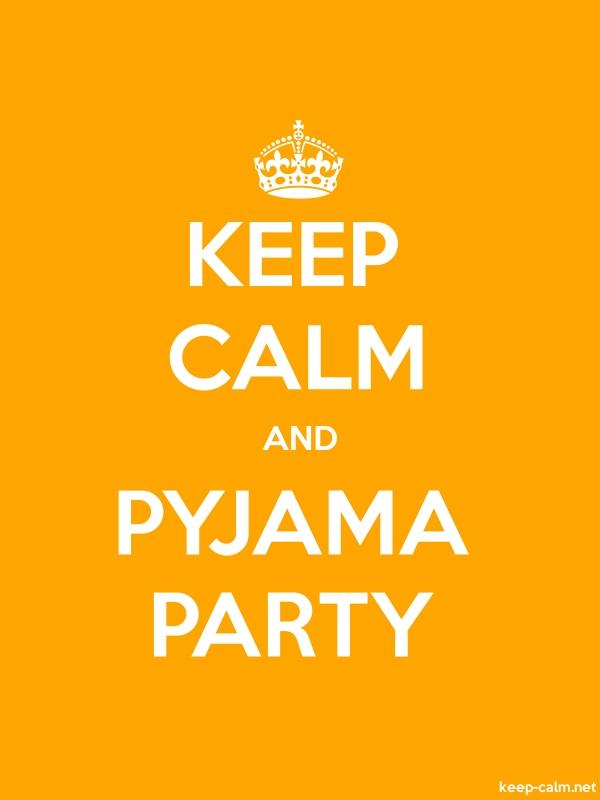KEEP CALM AND PYJAMA PARTY - white/orange - Default (600x800)