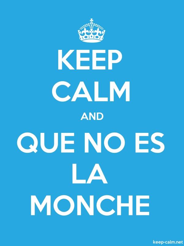 KEEP CALM AND QUE NO ES LA MONCHE - white/blue - Default (600x800)