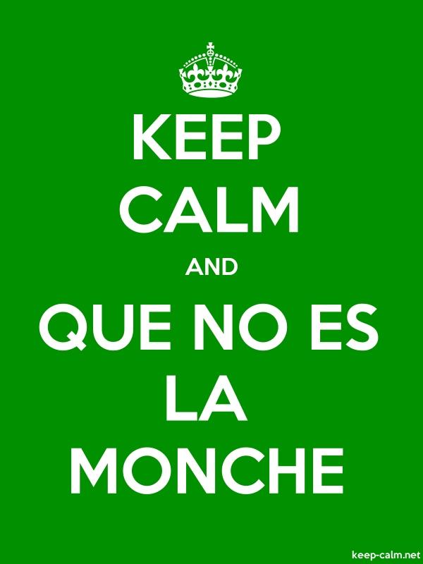 KEEP CALM AND QUE NO ES LA MONCHE - white/green - Default (600x800)