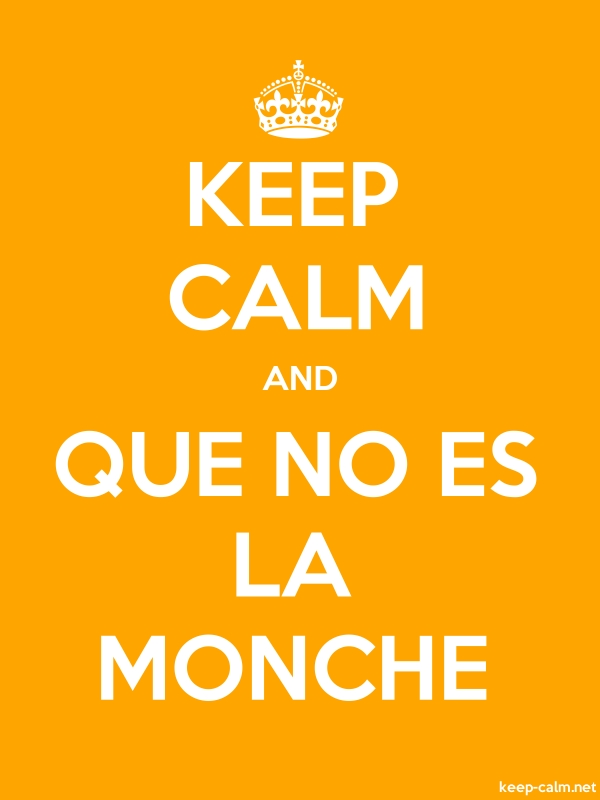 KEEP CALM AND QUE NO ES LA MONCHE - white/orange - Default (600x800)