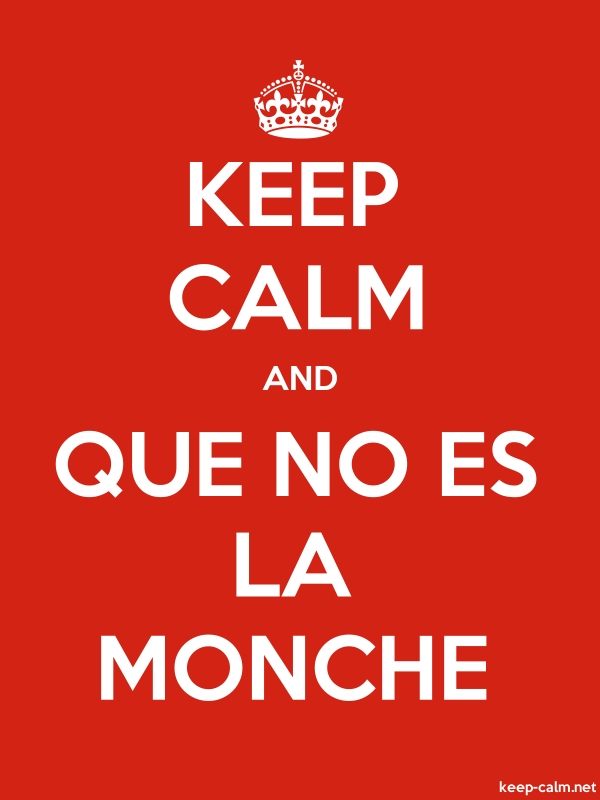 KEEP CALM AND QUE NO ES LA MONCHE - white/red - Default (600x800)