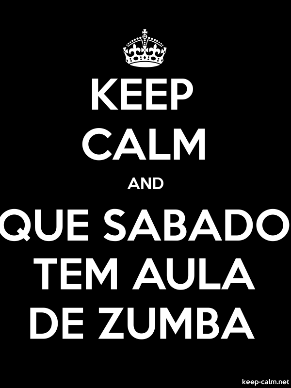 KEEP CALM AND QUE SABADO TEM AULA DE ZUMBA - white/black - Default (600x800)