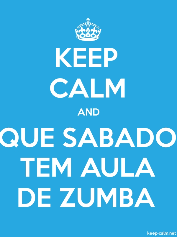 KEEP CALM AND QUE SABADO TEM AULA DE ZUMBA - white/blue - Default (600x800)