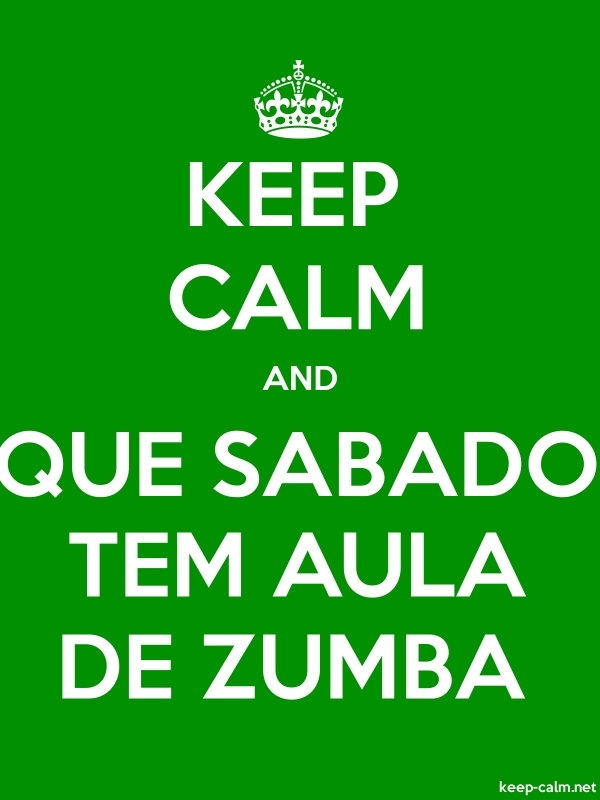 KEEP CALM AND QUE SABADO TEM AULA DE ZUMBA - white/green - Default (600x800)