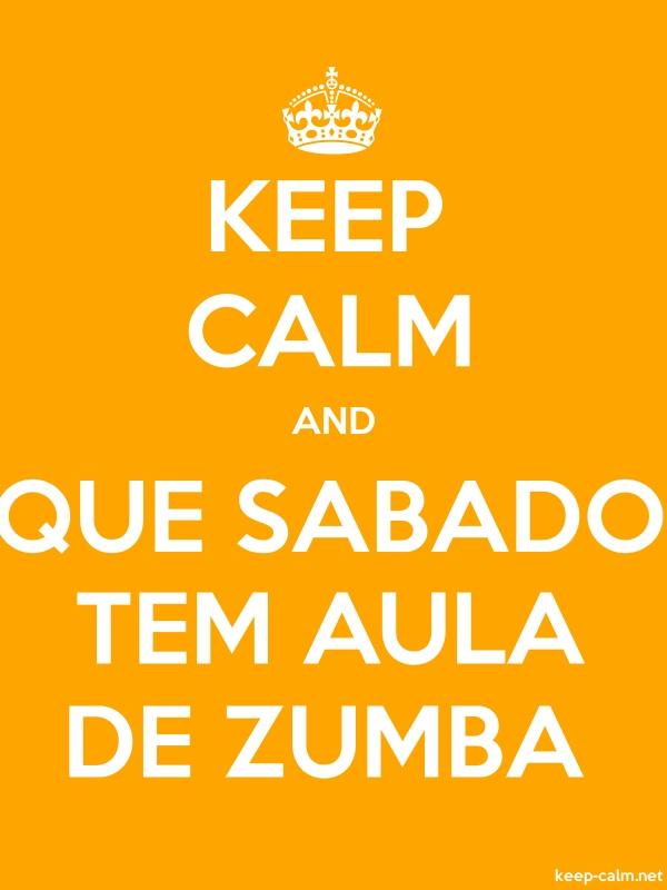 KEEP CALM AND QUE SABADO TEM AULA DE ZUMBA - white/orange - Default (600x800)