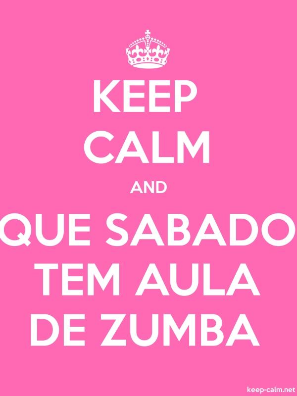KEEP CALM AND QUE SABADO TEM AULA DE ZUMBA - white/pink - Default (600x800)