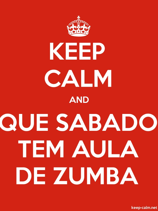 KEEP CALM AND QUE SABADO TEM AULA DE ZUMBA - white/red - Default (600x800)