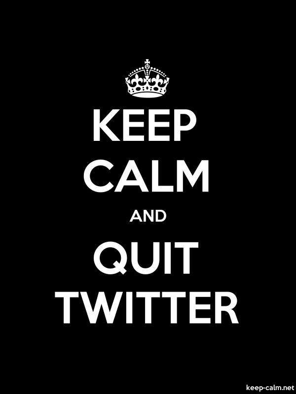 KEEP CALM AND QUIT TWITTER - white/black - Default (600x800)