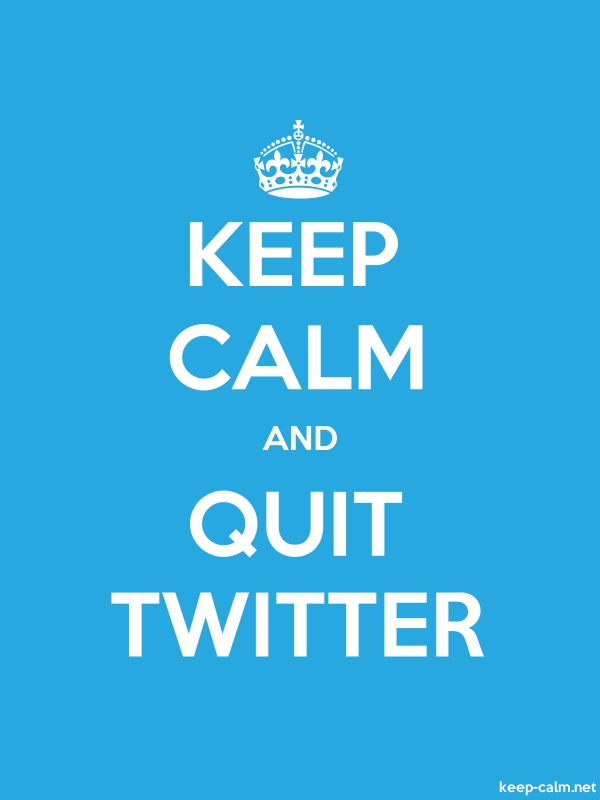 KEEP CALM AND QUIT TWITTER - white/blue - Default (600x800)