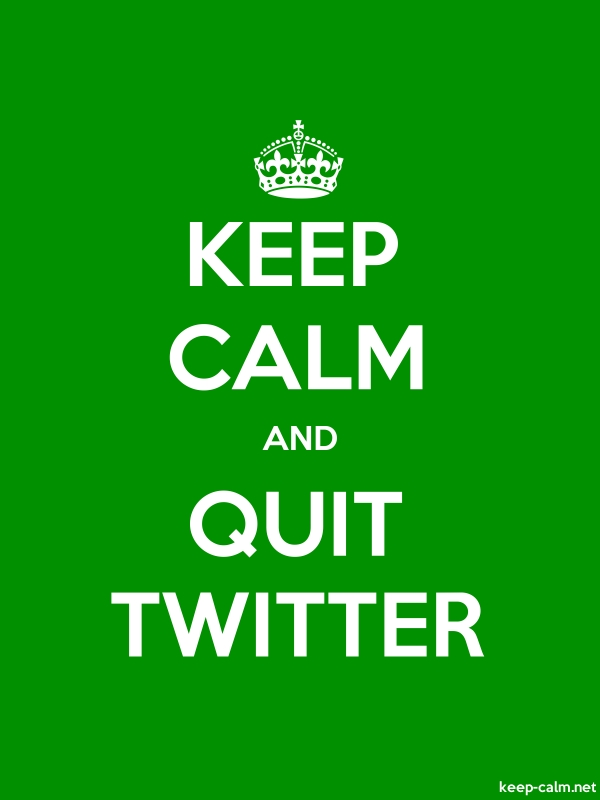 KEEP CALM AND QUIT TWITTER - white/green - Default (600x800)