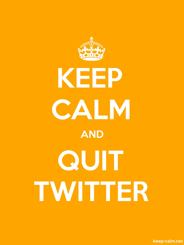 KEEP CALM AND QUIT TWITTER - white/orange - Default (600x800)