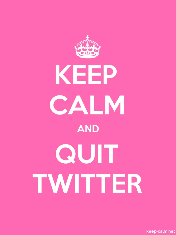 KEEP CALM AND QUIT TWITTER - white/pink - Default (600x800)