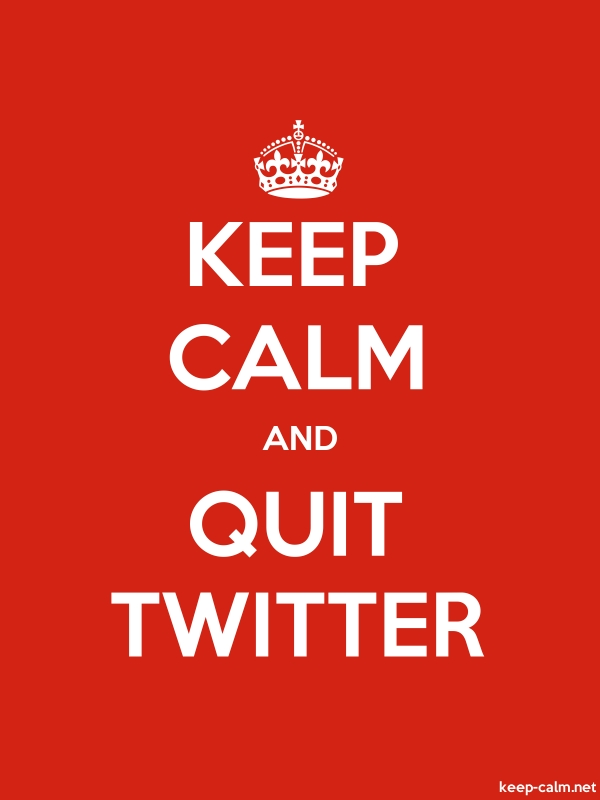 KEEP CALM AND QUIT TWITTER - white/red - Default (600x800)