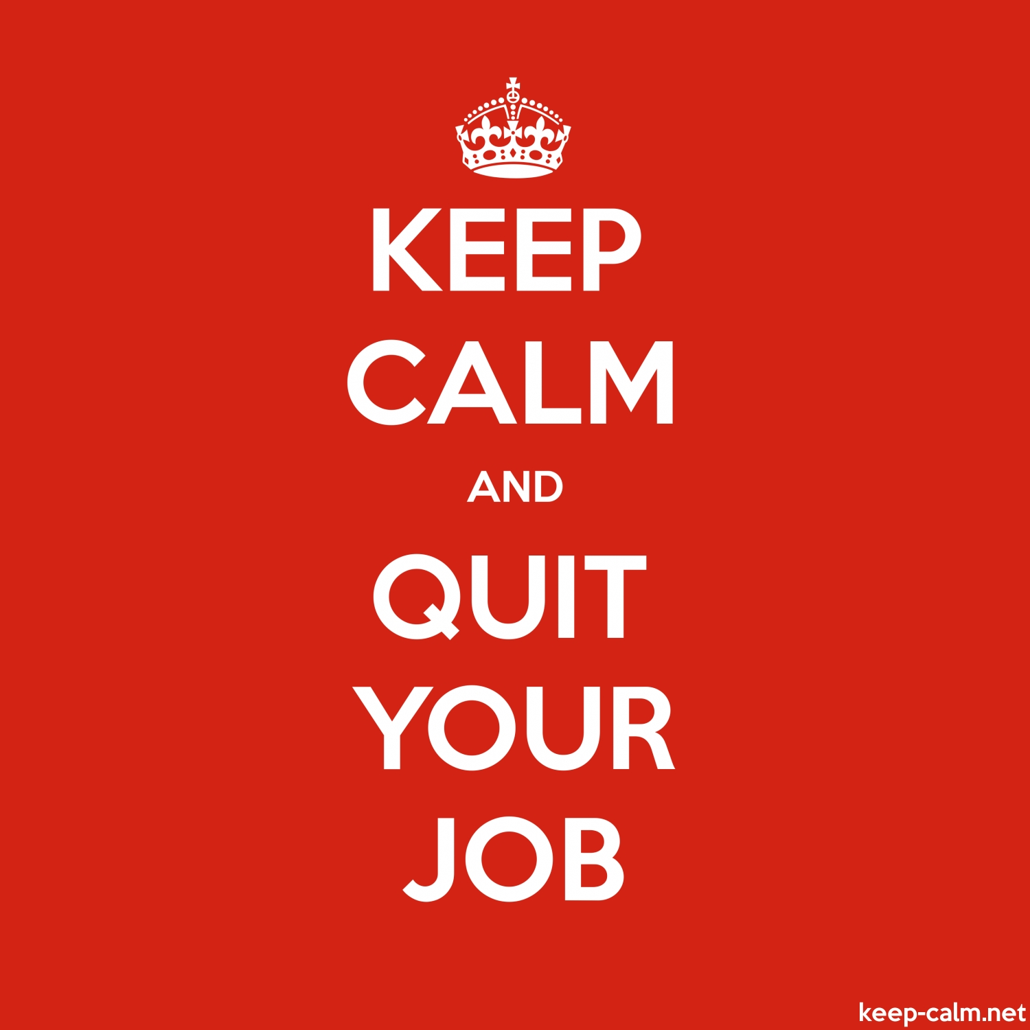 keep calm and quit your job keep calm net embed