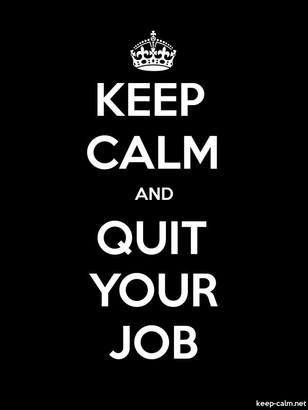KEEP CALM AND QUIT YOUR JOB - white/black - Default (600x800)