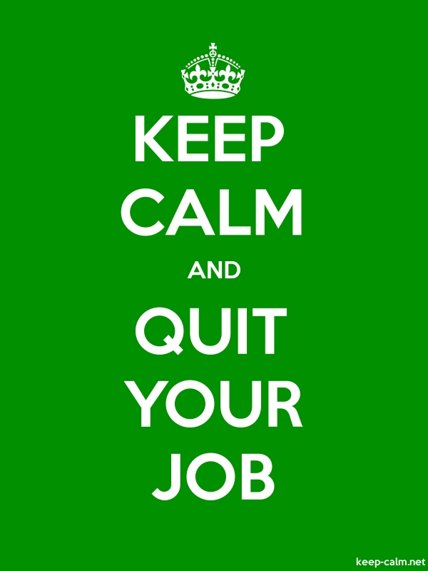 KEEP CALM AND QUIT YOUR JOB - white/green - Default (600x800)