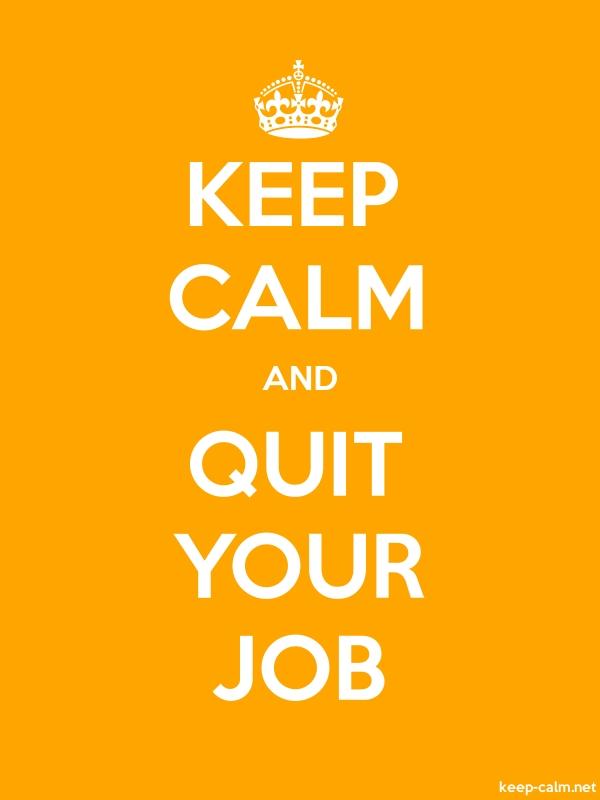 KEEP CALM AND QUIT YOUR JOB - white/orange - Default (600x800)