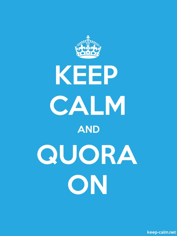 KEEP CALM AND QUORA ON - white/blue - Default (600x800)