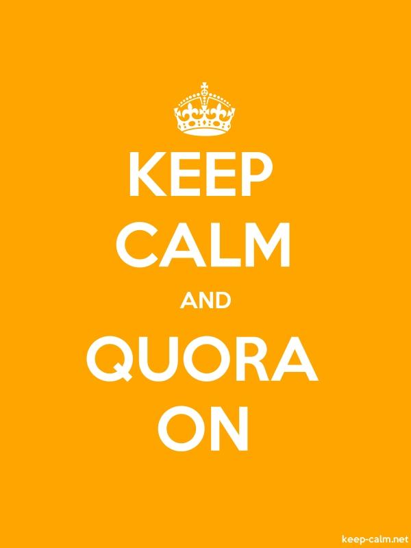 KEEP CALM AND QUORA ON - white/orange - Default (600x800)